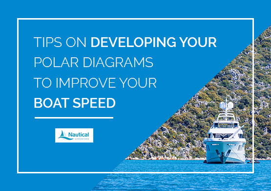 Tips on developing your polar diagrams to improve your boat speed - Nauticfan the maritime portal